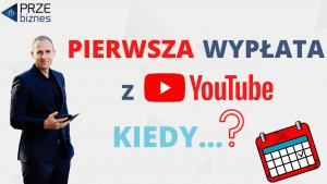 Pierwszą wypłatę z Youtube dostaniesz po…