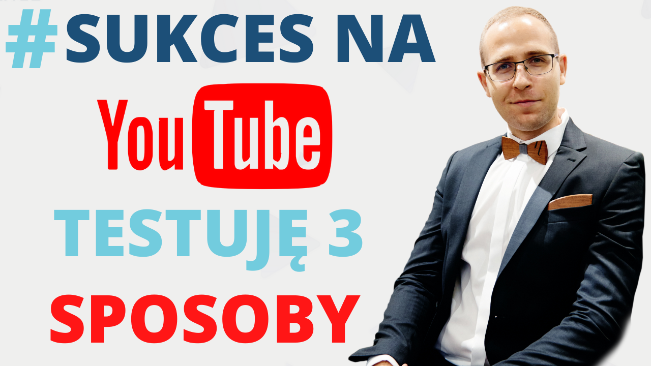 sukces na youtube testuje 3 sposoby