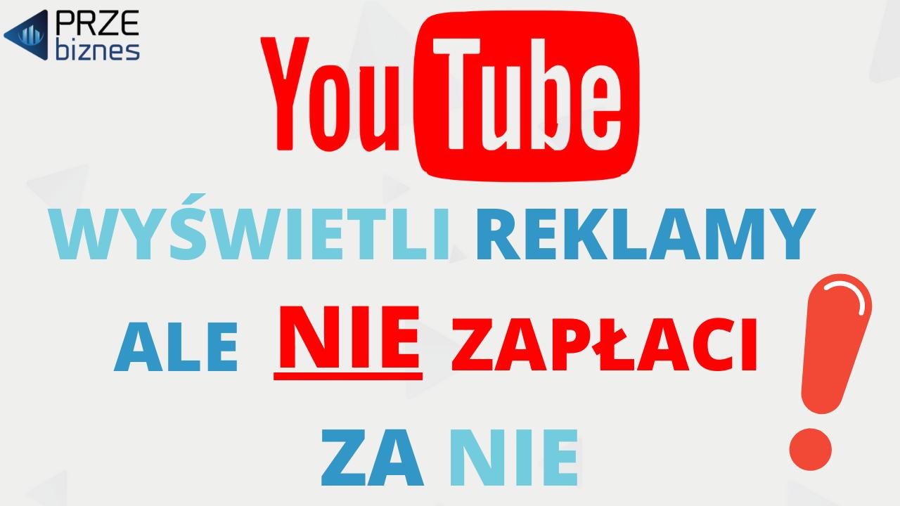youtube wyświetli reklamy ale za nie nie zapłaci