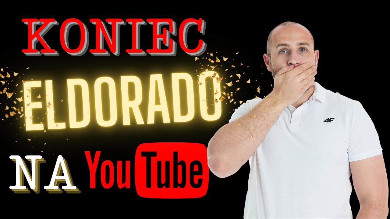 koniec eldorado na youtube